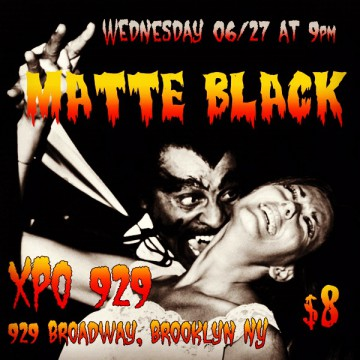 Matte Black live at XPO 929 Broadway, Brooklyn NY