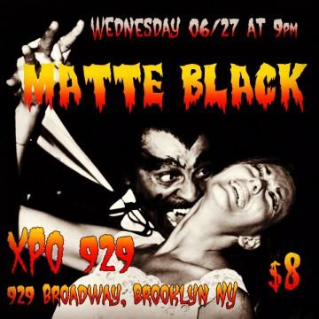 Matte Black live at XPO 929 Broadway, Brooklyn NY